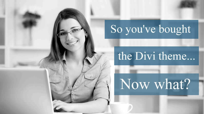 So you've bought the Divi theme… now what?