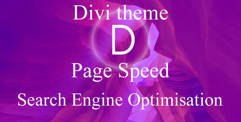 Divi theme, Page Speed and Search Engine Optimisation