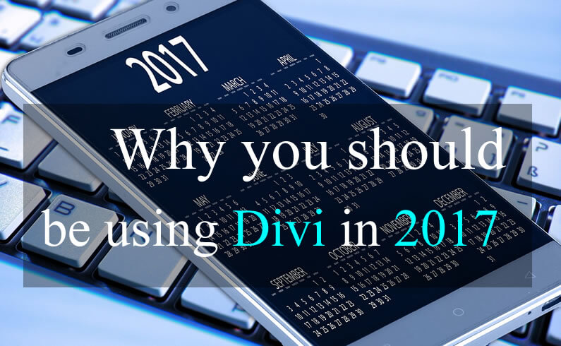 Divi theme – why you should be using Divi in 2017